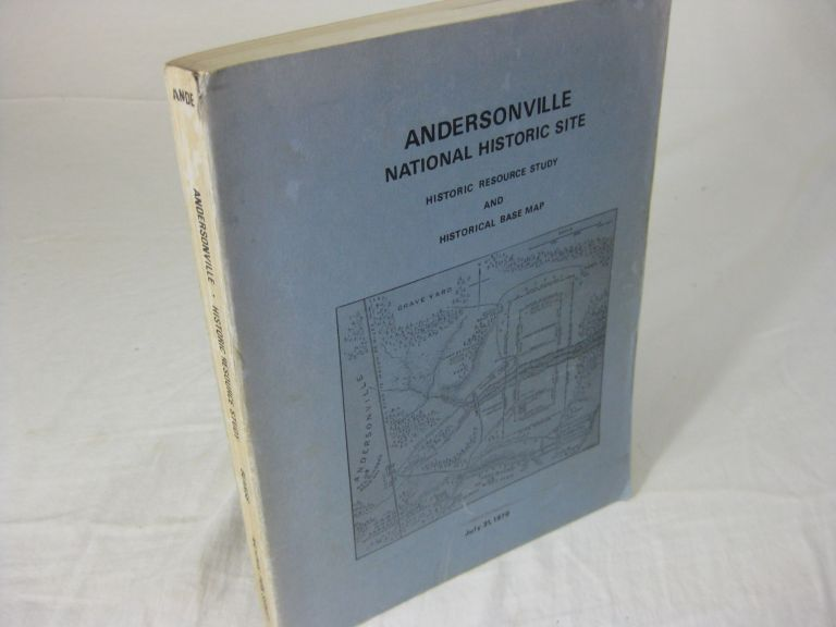 ANDERSONVILLE NATIONAL HISTORIC SITE: Historic Resource Study and Historical Base Map; Sumter and Macon Counties, Georgia. Edwin C. Bearss.