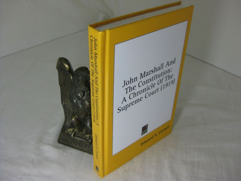 JOHN MARSHALL AND THE CONSTITUTION: A Chronicle of the Supreme Court (1919). Edward S. Corwin.