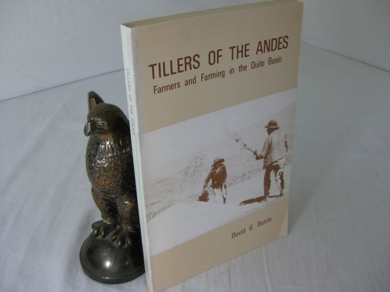 TILLERS OF THE ANDES: FARMERS AND FARMING IN THE QUITO BASIN. David Giovanni Basile.