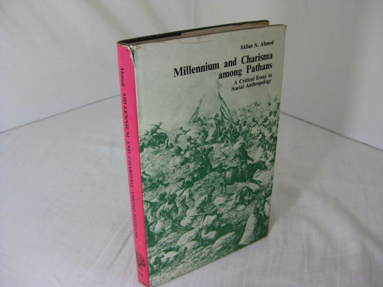 MILLENNIUM AND CHARISMA AMONG PATHANS: A Critical Essay in Social Anthropology. Akbar S. Ahmed.