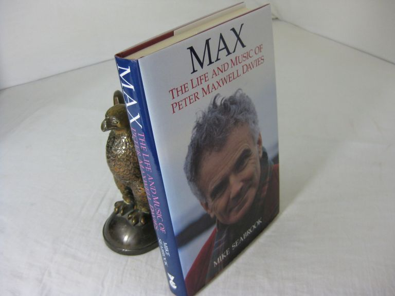 MAX; The Life and Music of Peter Maxwell Davies. Mike Seabrook.