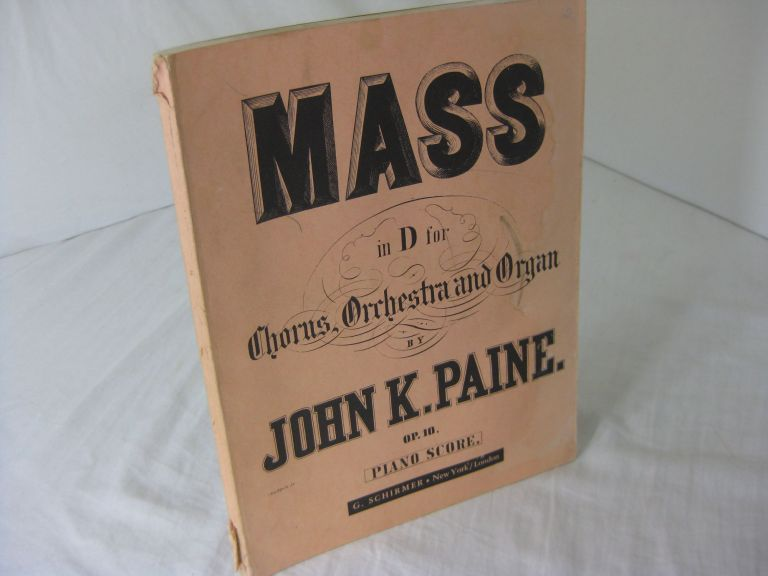 MASS IN D for Chorus, Orchestra and Organ, Op.10: PIANO-VOCAL SCORE. John K. Paine.
