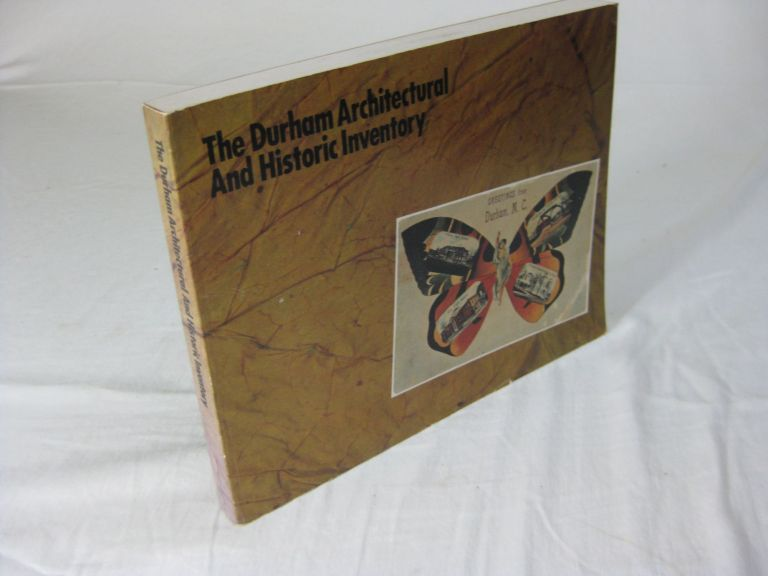 THE DURHAM ARCHITECTURAL AND HISTORIC INVENTORY. Diane E. Lea Claudia P. Roberts, Robert M. Leary.