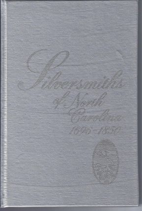 SILVERSMITHS OF NORTH CAROLINA 1696-1850. George Barton Cutten, Mary Reynolds Peacock