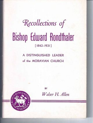 RECOLLECTIONS OF BISHOP EDWARD RONDTHALER (1842-1931): A Distinguished Leader of the Moravian...
