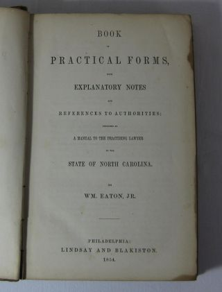 BOOK OF PRACTICAL FORMS WITH EXPLANATORY NOTES AND REFERENCES TO AUTHORITIES; INTENDED AS A MANUAL TO THE PRACTISING LAWYER IN THE STATE OF NORTH CAROLINA.