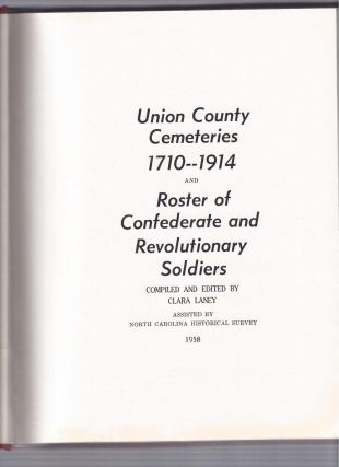 UNION COUNTY CEMETERIES 1710-1914: and Roster of Confederate and Revolutionary Soldiers.