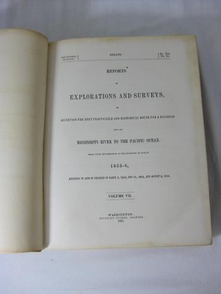 REPORTS OF EXPLORATIONS AND SURVEYS, to Ascertain the Most Practicable and Economical Route For a Railroad From the Mississippi to the Pacific Ocean. Made under the direction of the Secretary of War, in 1853-6...Volume VII (7)