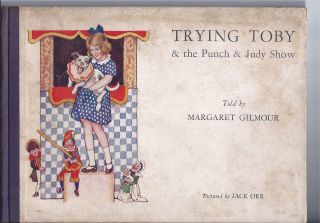 TRYING TOBY & THE PUNCH & JUDY SHOW. Margaret Gilmour, Jack Orr