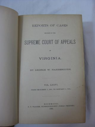 REPORTS OF CASES DECIDED IN THE SUPREME COURT OF APPEALS OF VIRGINIA. From December 1, 1881, to January 1, 1883. Volume LXXVI.