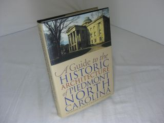 A GUIDE TO THE HISTORIC ARCHITECTURE OF PIEDMONT NORTH CAROLINA. Catherine W. Bishir, Michael T....