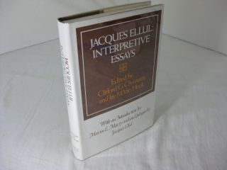 Jacques Ellul: Interpretive Essays. Clifford G. Christians, Jay M. Hook