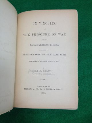 IN VINCULIS; OR, THE PRISONER OF WAR BEING THE EXPERIENCE OF A REBEL IN TWO FEDERAL PENS, INTERSPERSED WITH REMINISCENCES OF THE LATE WAR, ANECDOTES OF SOUTHERN GENERALS, ETC.