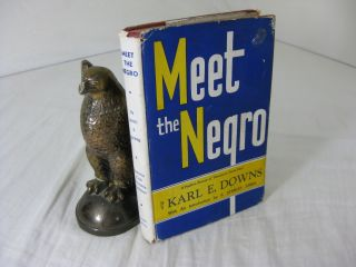 MEET THE NEGRO. Karl E. Downs