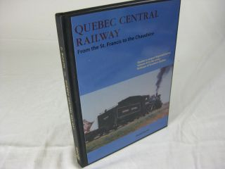QUEBEC CENTRAL RAILWAY: From the St. Francis to the Chaudiere. Derek Booth