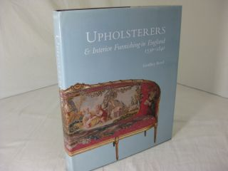 UPHOLSTERERS AND INTERIOR FURNISHINGS IN ENGLAND 1530-1840