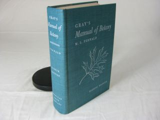 GRAY'S MANUAL OF BOTANY: A Handbook of the Flowering Plants and Ferns of the Central and...