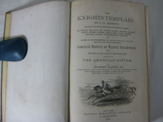 THE KNIGHTS TEMPLARS. ...AND COMPLETE HISTORY OF MASONIC KNIGHTHOOD, From the Origin of the Orders to the Present Time Adapted to THE AMERICAN SYSTEM.