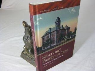 SLAVERY AND FREEDOM IN TEXAS: Stories from the Courtroom, 1821-1871. Jason A. Gillmer