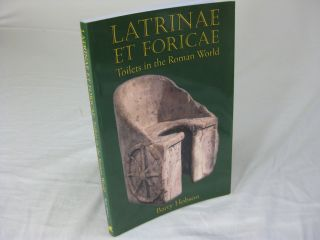 LATRINAE ET FORICAE: Toilets in the Roman World. Barry Hobson