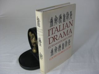 ITALIAN DRAMA IN SHAKESPEARE'S TIME. Louise George Clubb