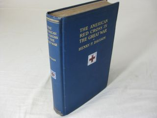 THE AMERICAN RED CROSS IN THE GREAT WAR. Henry P. Davison