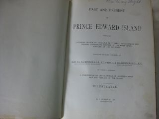 PAST AND PRESENT OF PRINCE EDWARD ISLAND Embracing A Concise Review Of Its Early Settlement, Development And Present Conditions, Written By The Most Gifted Authors Of The Province.