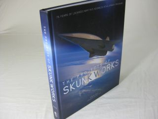 THE PROJECTS OF SKUNK WORKS: 75 Years of Lockheed Martin's Advanced Development Programs. Steve...