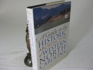 A GUIDE TO THE HISTORIC ARCHITECTURE OF WESTERN NORTH CAROLINA. Catherine W. Bishir, Michael T....
