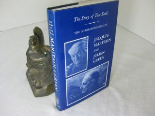 The Story of Two Souls: The Correspondence of Jacques Maritain and Julien Green. Henry Bars, Eric...