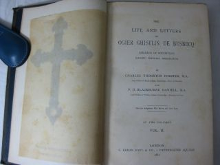 THE LIFE AND LETTERS OF OGIER GHISELIN DE BUSBECQ, SEIGNEUR OF BOUSBECQUE, KNIGHT, IMPERIAL AMBASSADOR, Volumes I + II