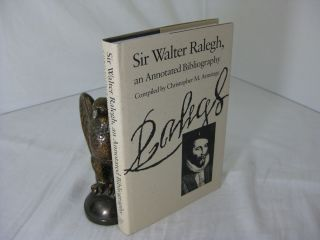SIR WALTER RALEGH, AN ANNOTATED BIBLIOGRAPHY. (Sir Walter Raleigh). Christopher M. Armitage