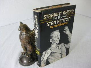 STRAIGHT AHEAD: THE STORY OF STAN KENTON. Carol Easton