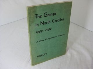 THE GRANGE IN NORTH CAROLINA, 1929-1954: A STORY OF AGRICULTURAL PROGRESS. Stuart Noblin