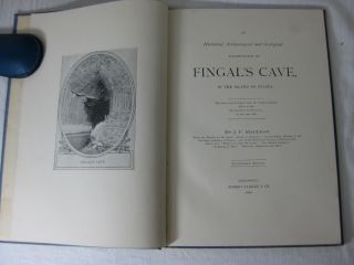 AN HISTORICAL, ARCHAEOLOGICAL AND GEOLOGICAL EXAMINATION OF FINGAL S CAVE, IN THE ISLAND OF STAFFA. Subscribers Edition.