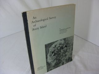 AN ARCHAEOLOGICAL SURVEY OF AVERY ISLAND { and} Appendix: Fossil Vertebrates from Avery Island by...