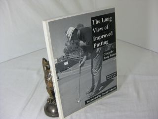 THE LONG VIEW OF IMPROVED PUTTING; Using the Long Putter.; Foreword by David Feherty. Richard E....