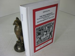 FISTIANA: THE HEAVYWEIGHTS; The Evolution of Modern Prize Fighting 1737 thru 1938, Jack Broughton...
