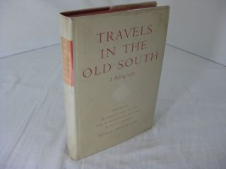 TRAVELS IN THE OLD SOUTH: A BIBLIOGRAPHY, Volume One; The Formative Years, 1527-1783. Thomas D....