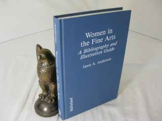 WOMEN IN THE FINE ARTS: A BIBLIOGRAPHY AND ILLUSTRATION GUIDE. Janet A. Anderson
