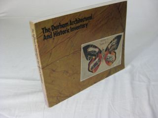 THE DURHAM ARCHITECTURAL AND HISTORIC INVENTORY. Diane E. Lea Claudia P. Roberts, Robert M. Leary